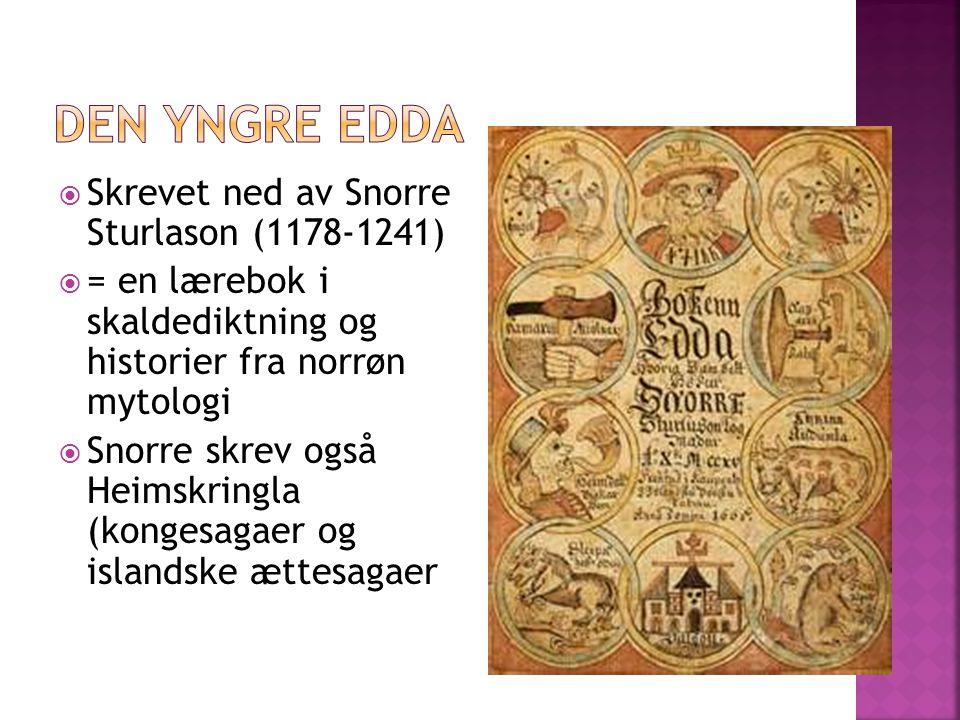  Skrevet ned av Snorre Sturlason (1178-1241)  = en lærebok i skaldediktning og historier fra norrøn mytologi  Snorre skrev også Heimskringla (konge