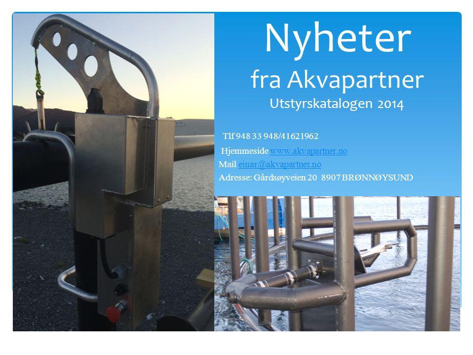 Nyheter fra Akvapartner Utstyrskatalogen 2014 Tlf 948 33 948/41621962 Hjemmeside www.akvapartner.nowww.akvapartner.no Mail einar@akvapartner.noeinar@akvapartner.no Adresse: Gårdsøyveien 20 8907 BRØNNØYSUND