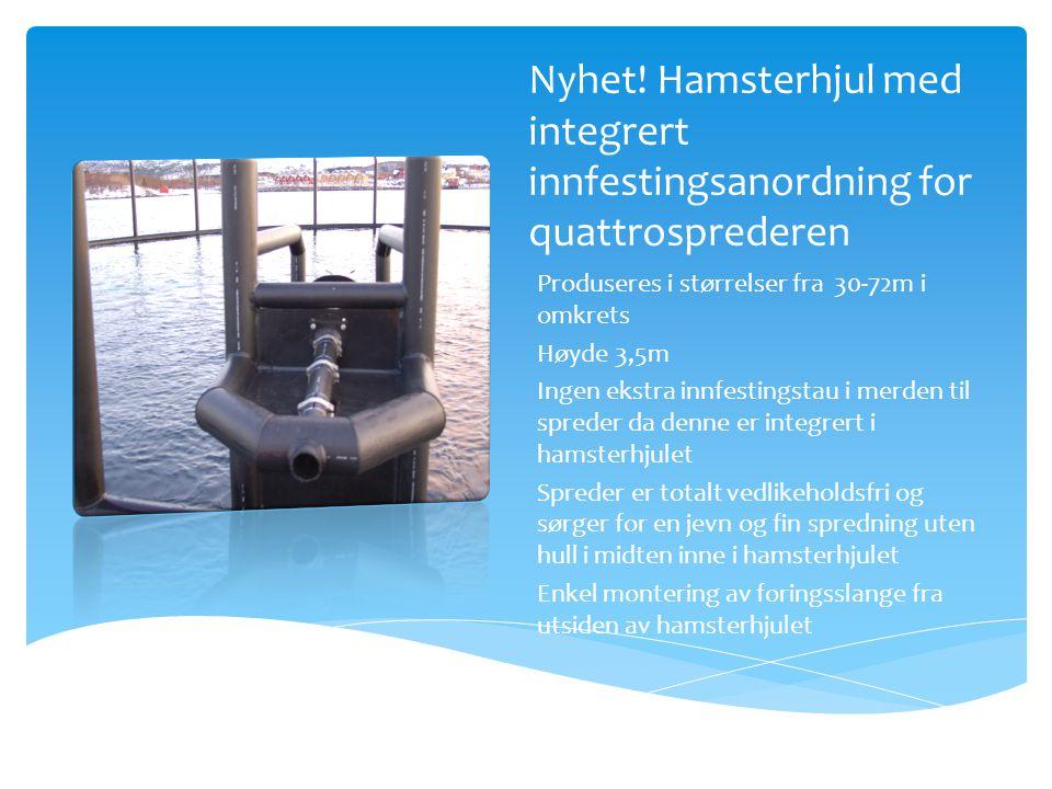 Nyhet! Hamsterhjul med integrert innfestingsanordning for quattrosprederen Produseres i størrelser fra 30-72m i omkrets Høyde 3,5m Ingen ekstra innfes