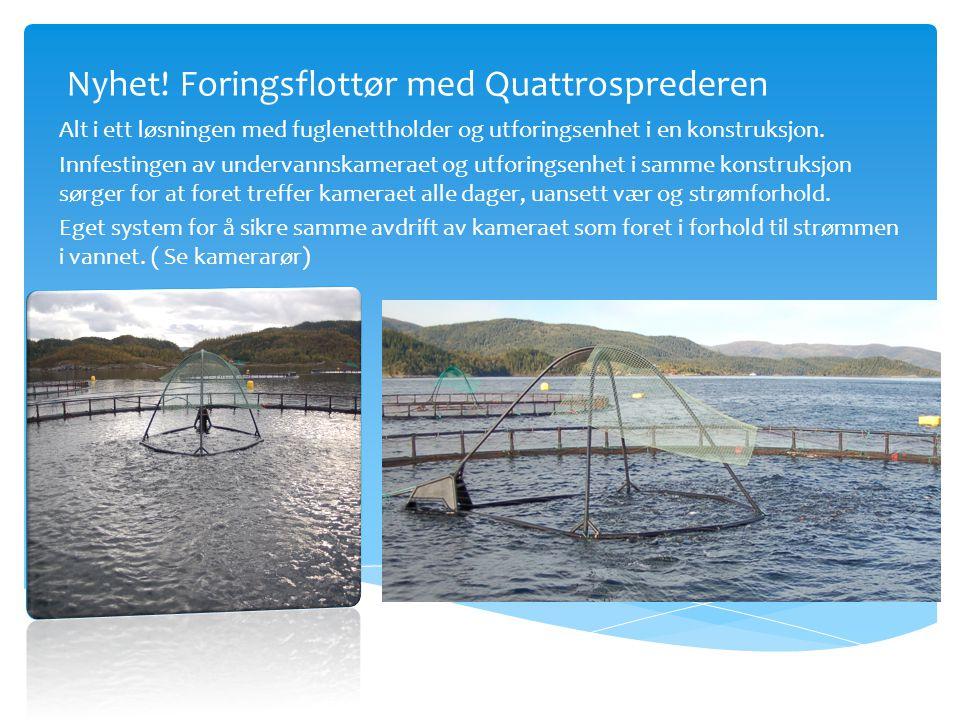 Nyhet! Foringsflottør med Quattrosprederen Alt i ett løsningen med fuglenettholder og utforingsenhet i en konstruksjon. Innfestingen av undervannskame