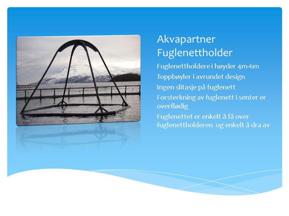 Akvapartner Fuglenettholder Fuglenettholdere i høyder 4m-6m Toppbøyler i avrundet design Ingen slitasje på fuglenett Forsterkning av fuglenett i sente