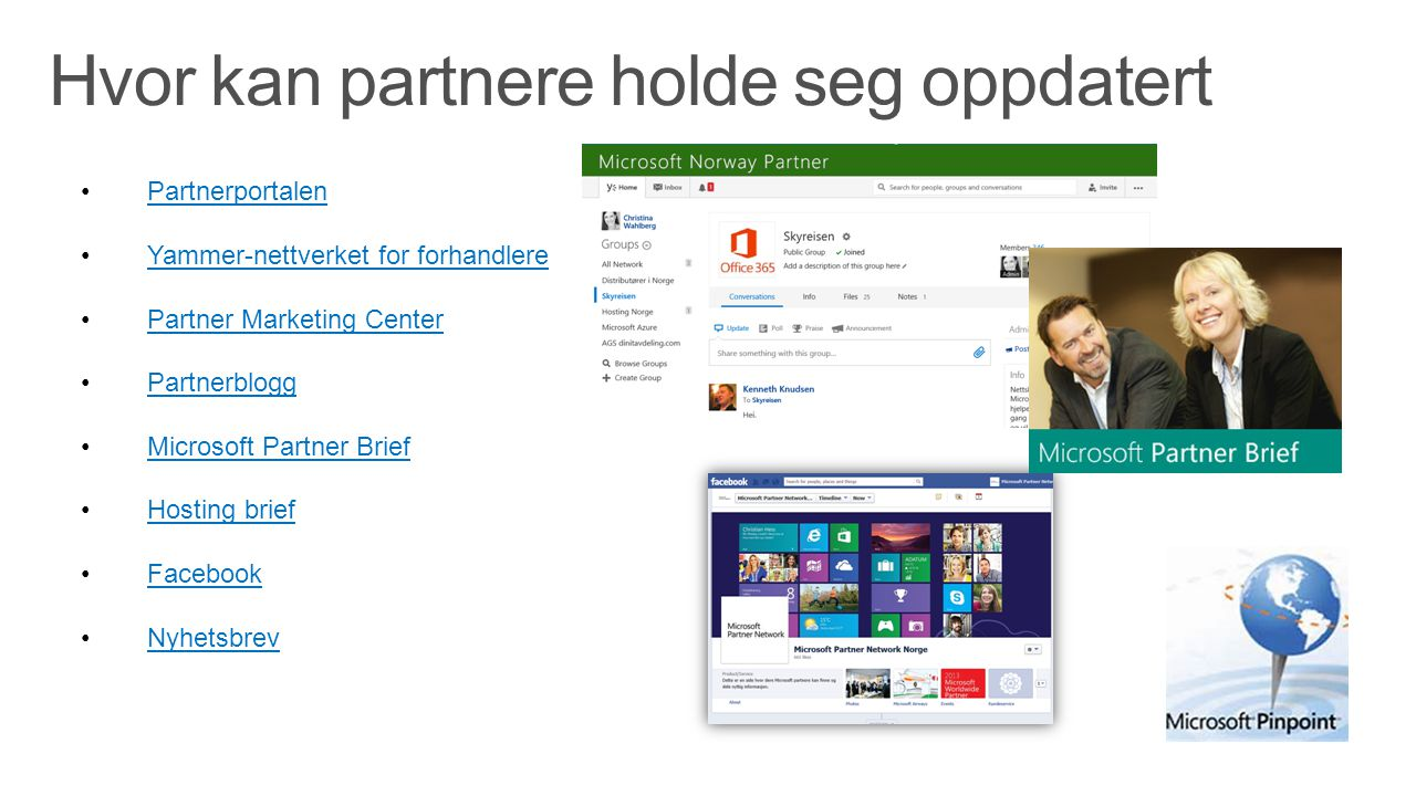 Partnerportalen Yammer-nettverket for forhandlere Partner Marketing Center Partnerblogg Microsoft Partner Brief Hosting brief Facebook Nyhetsbrev