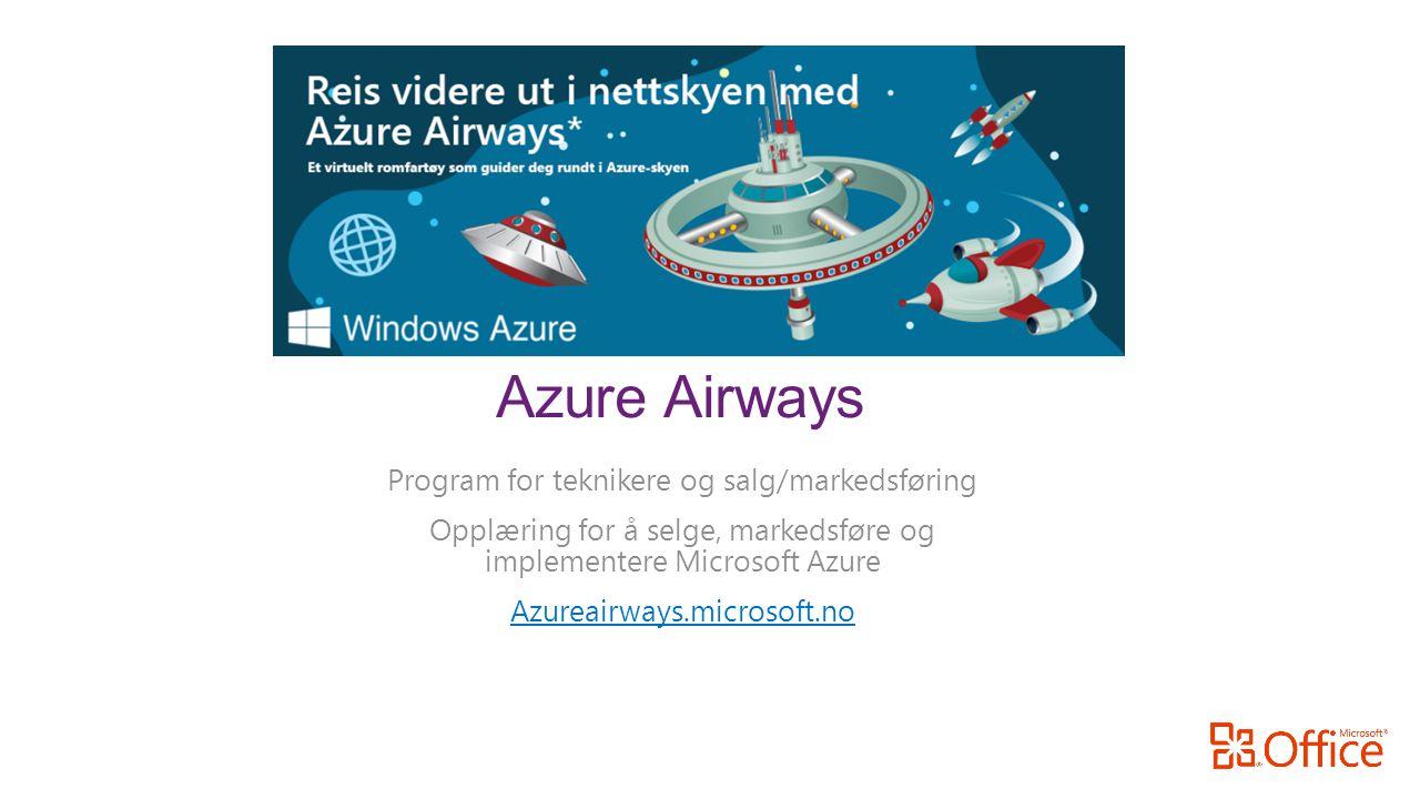 Program for teknikere og salg/markedsføring Opplæring for å selge, markedsføre og implementere Microsoft Azure Azureairways.microsoft.no