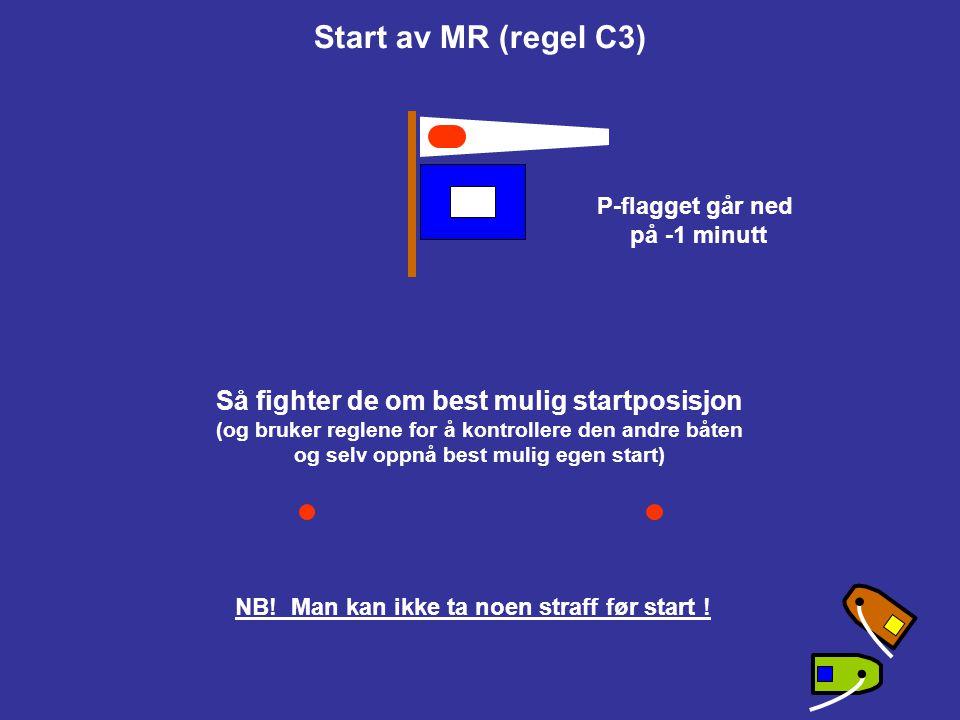 Om en båt ikke har gått korrekt ned over startlinjen gis lydsignal og straff (blått eller gult flagg) Start av MR (regel C3) -4 minutter, Flagg P vise