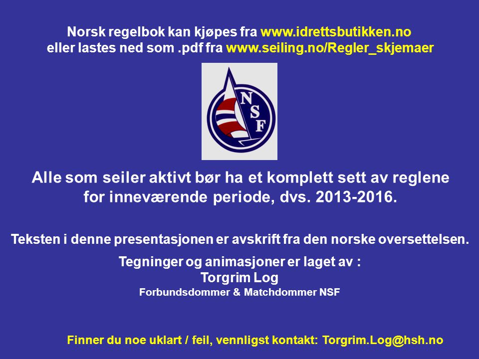 Lastes ned gratis: http://www.sailing.org/documents/ racingrules Der finner du også Case Book og Call Books (Team Racing & Match Racing) med regelfort