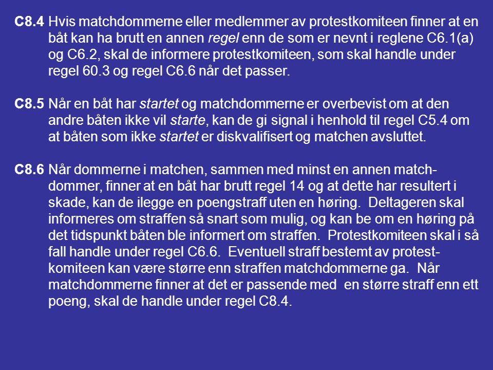 C8STRAFFER INITIERT AV MATCHDOMMERNE C8.1Regelendringer (a)Reglene 60.2(a) og 60.3(a) gjelder ikke for regler der matchdommerne kan gi straff. (b)Rege