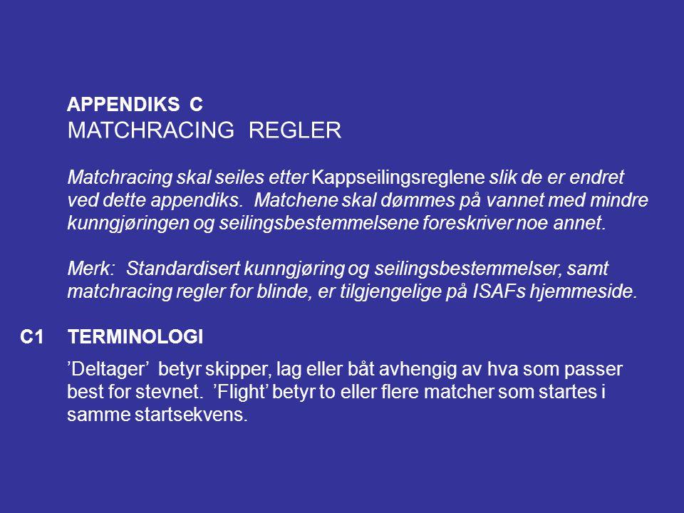 APPENDIKS C MATCHRACING REGLER Matchracing skal seiles etter Kappseilingsreglene slik de er endret ved dette appendiks.