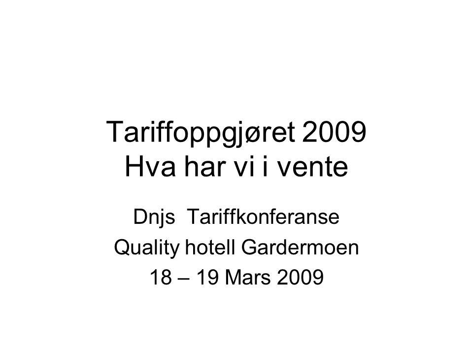 Tariffoppgjøret 2009 Hva har vi i vente Dnjs Tariffkonferanse Quality hotell Gardermoen 18 – 19 Mars 2009