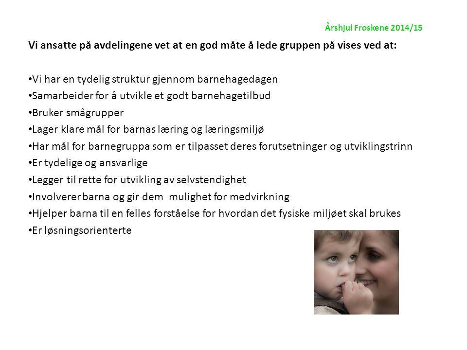 Årshjul Froskene 2014/15 Vår avdeling tar i mot barn som ofte er tospråklige og med en kulturbakgrunn og kulturforståelse som er veldig forskjellig fra den norske.