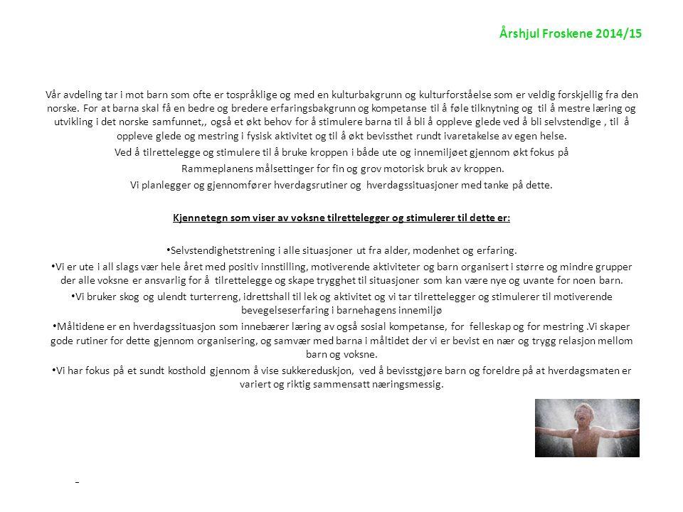 Årshjul Froskene 2014/15 Avdelingen følger Ski kommunes Handlingsplan for barnehage, skole og SFO 2013/22.