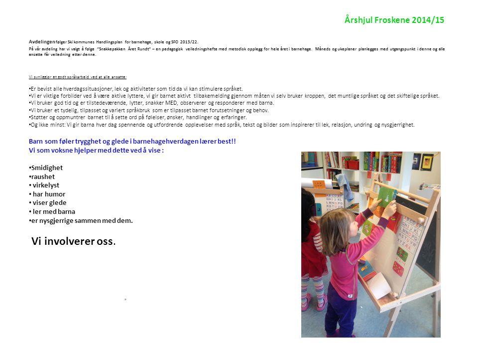 Årshjul Froskene 2014/15 Lek, læring og utvikling fremmes best gjennom gode relasjoner mellom barn og voksne.