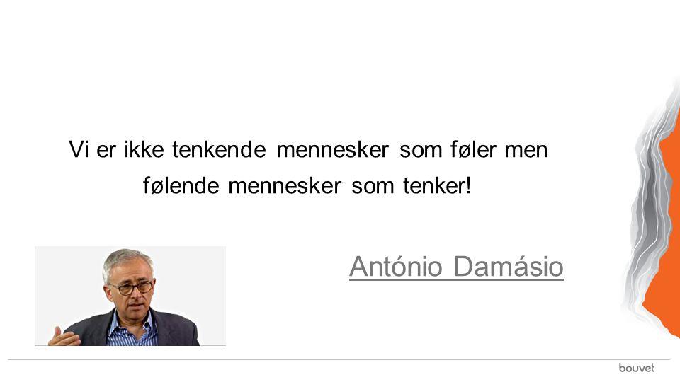 Vi er ikke tenkende mennesker som føler men følende mennesker som tenker! António Damásio