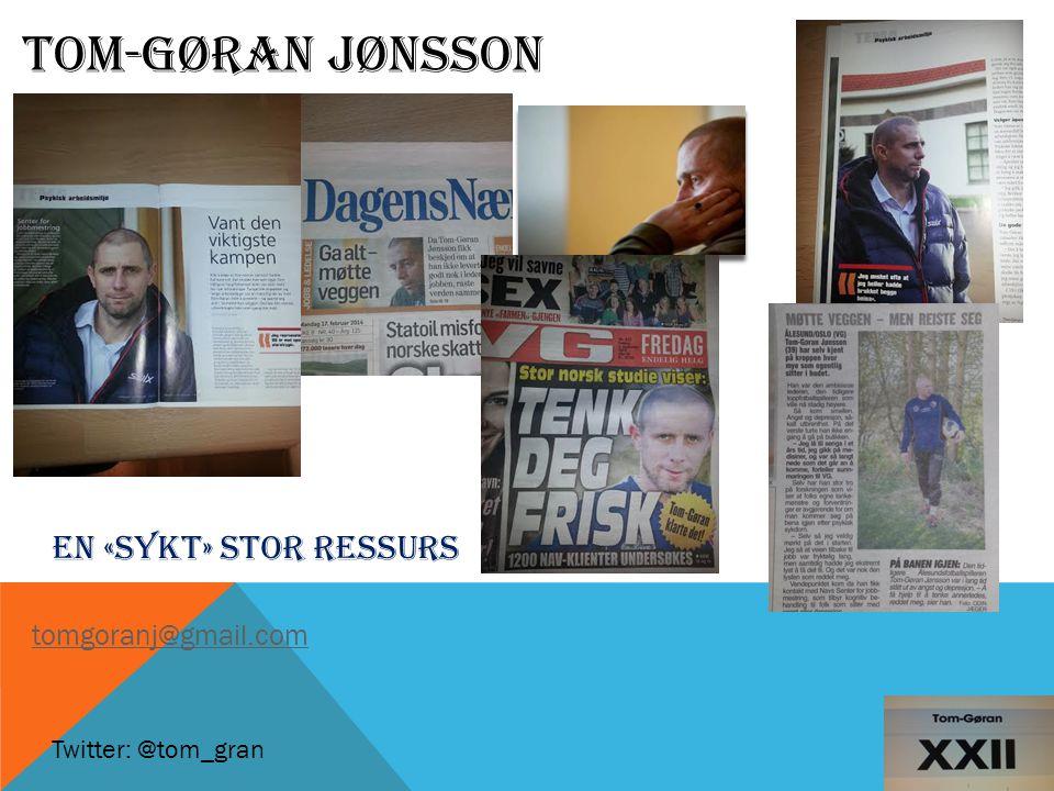 TOM-GØRAN JØNSSON En «sykt» stor ressurs tomgoranj@gmail.com Twitter: @tom_gran