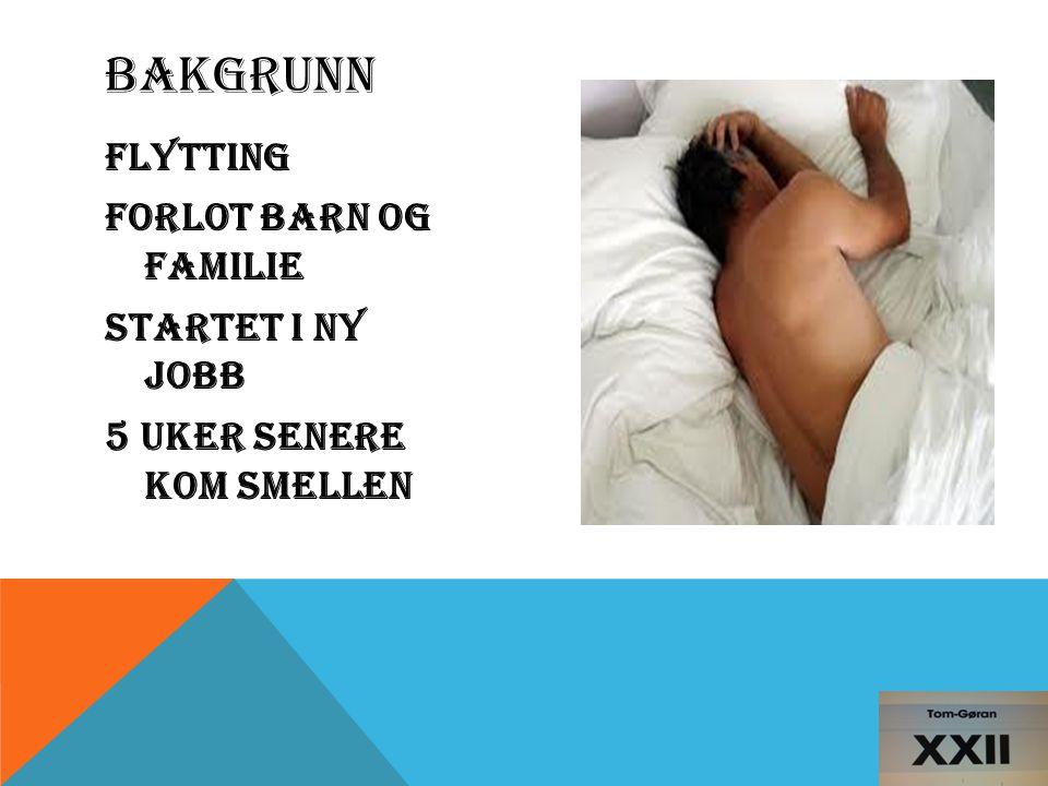 Flytting Forlot barn og familie Startet i ny jobb 5 uker senere kom smellen BAKGRUNN