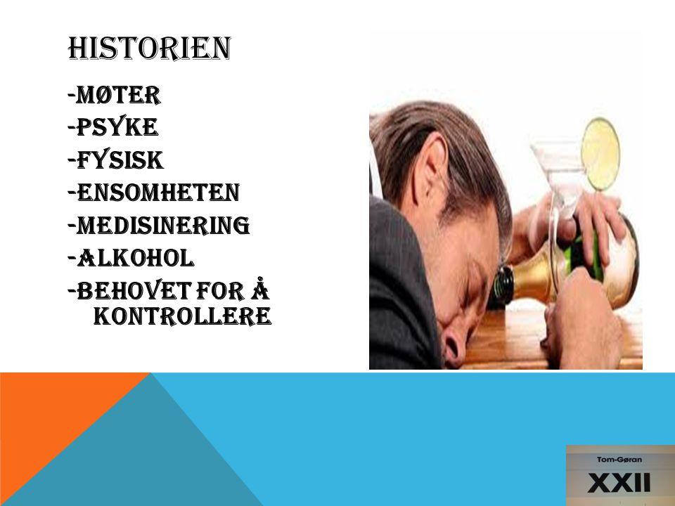 - MØTER - PSYKE -FYSISK -ENSOMHETEN -MEDISINERING -alkohol -BEHOVET FOR Å KONTROLLERE HISTORIEN