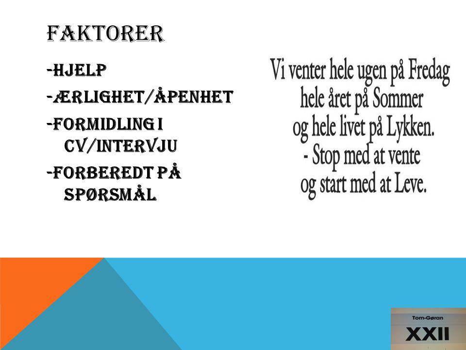 FAKTORER -Hjelp -Ærlighet/Åpenhet -Formidling i CV/Intervju -Forberedt på spørsmål