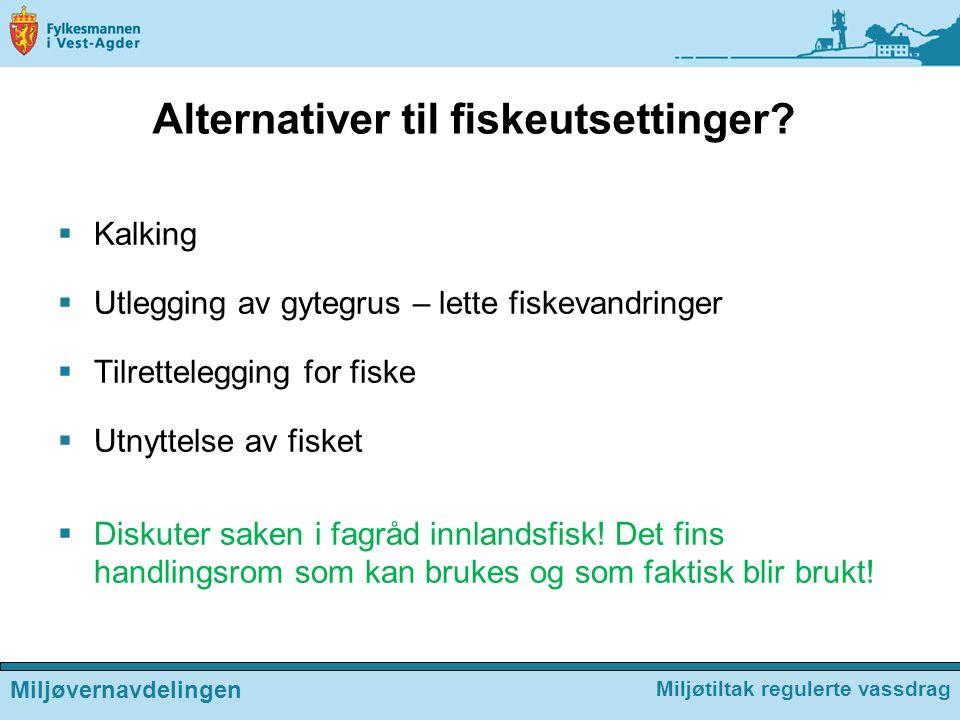 Alternativer til fiskeutsettinger?  Kalking  Utlegging av gytegrus – lette fiskevandringer  Tilrettelegging for fiske  Utnyttelse av fisket  Disk
