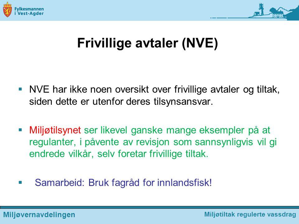 Frivillige avtaler (NVE)  NVE har ikke noen oversikt over frivillige avtaler og tiltak, siden dette er utenfor deres tilsynsansvar.  Miljøtilsynet s