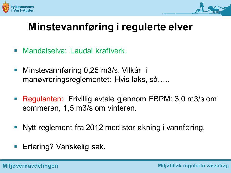 Minstevannføring i regulerte elver  Mandalselva: Laudal kraftverk.  Minstevannføring 0,25 m3/s. Vilkår i manøvreringsreglementet: Hvis laks, så….. 