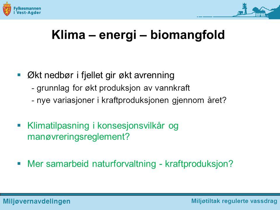 Klima – energi – biomangfold  Økt nedbør i fjellet gir økt avrenning - grunnlag for økt produksjon av vannkraft - nye variasjoner i kraftproduksjonen