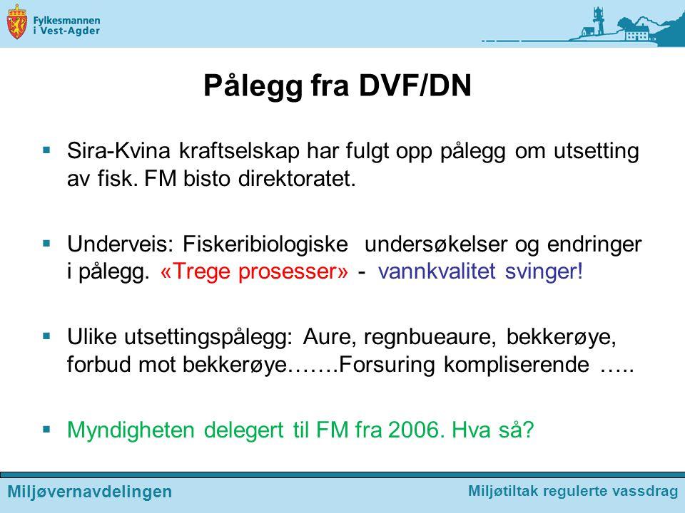 Pålegg fra DVF/DN  Sira-Kvina kraftselskap har fulgt opp pålegg om utsetting av fisk. FM bisto direktoratet.  Underveis: Fiskeribiologiske undersøke