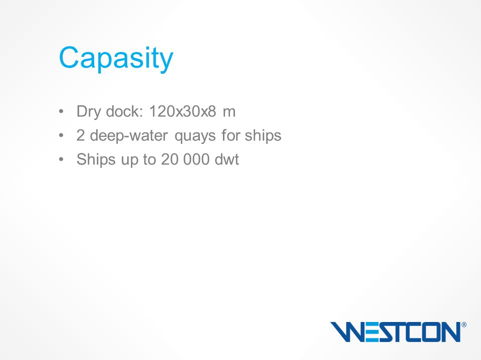 Dry dock: 120x30x8 m 2 deep-water quays for ships Ships up to 20 000 dwt Capasity