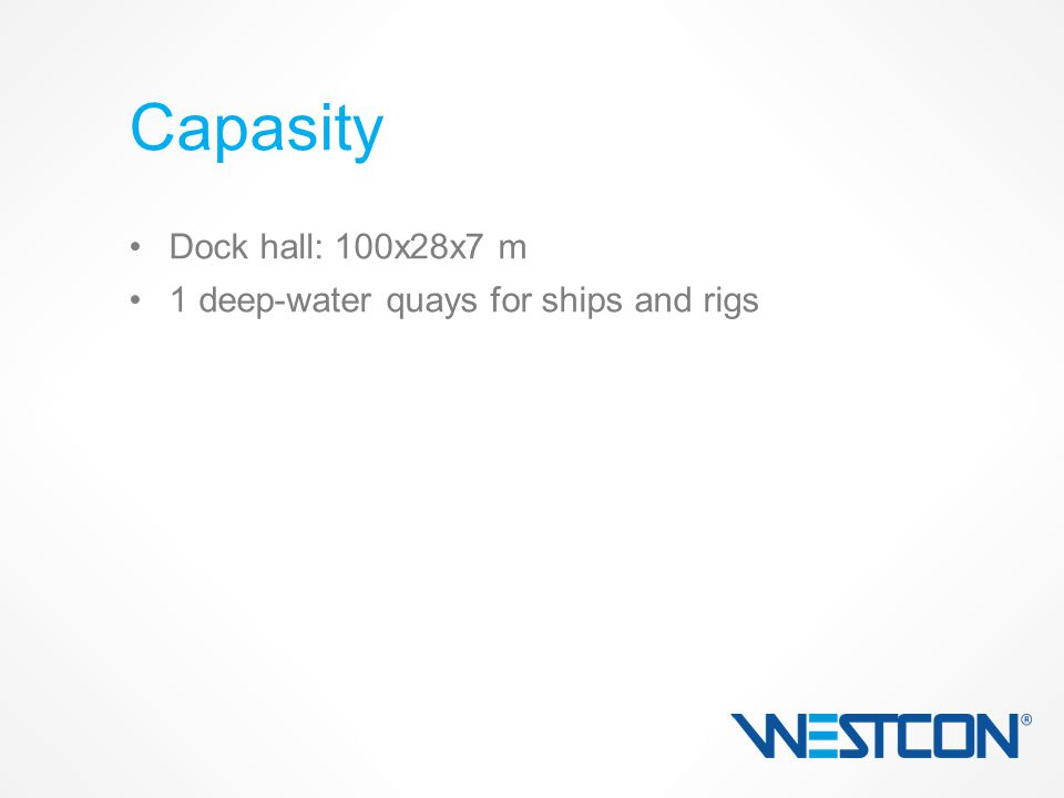 Dock hall: 100x28x7 m 1 deep-water quays for ships and rigs Capasity
