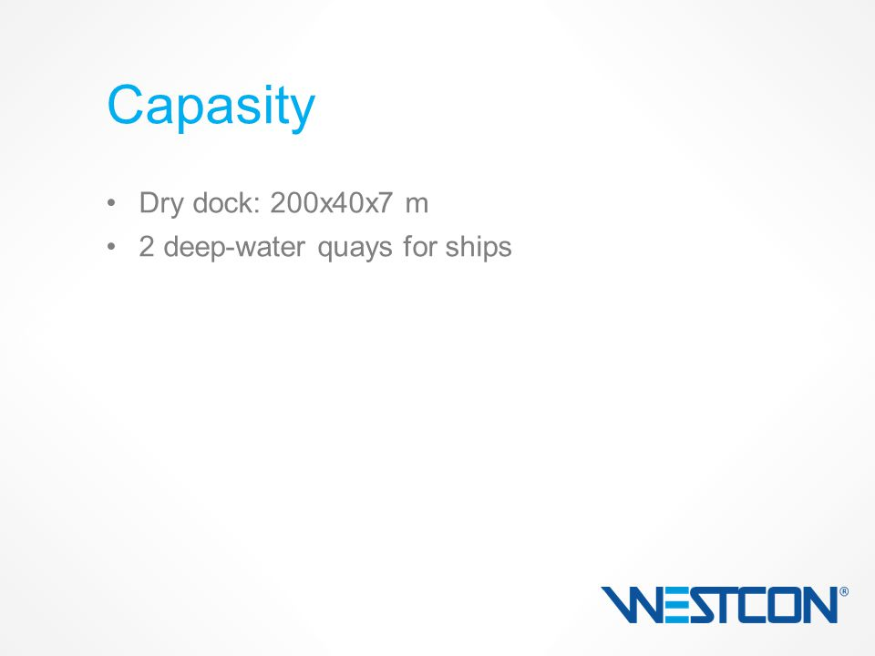 Dry dock: 200x40x7 m 2 deep-water quays for ships Capasity