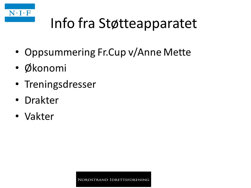 Info fra Støtteapparatet Oppsummering Fr.Cup v/Anne Mette Økonomi Treningsdresser Drakter Vakter