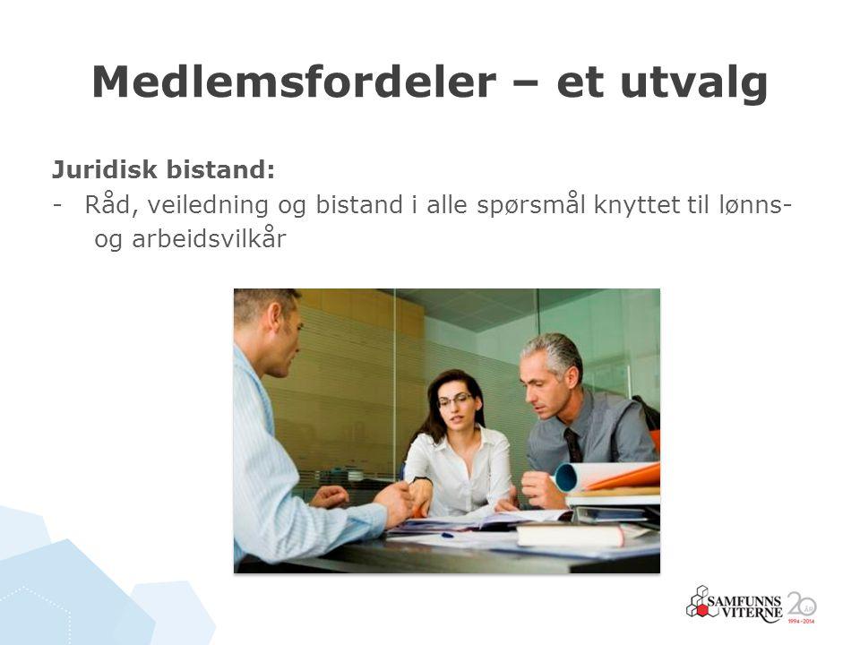 Medlemsfordeler – et utvalg Juridisk bistand: -Råd, veiledning og bistand i alle spørsmål knyttet til lønns- og arbeidsvilkår
