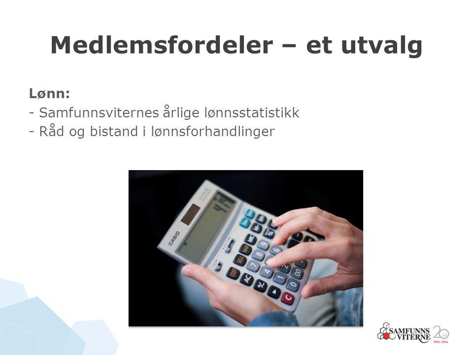 Medlemsfordeler – et utvalg Lønn: - Samfunnsviternes årlige lønnsstatistikk - Råd og bistand i lønnsforhandlinger