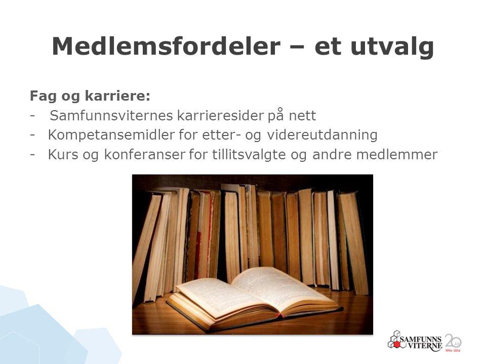 Medlemsfordeler – et utvalg Fag og karriere: - Samfunnsviternes karrieresider på nett -Kompetansemidler for etter- og videreutdanning -Kurs og konfera