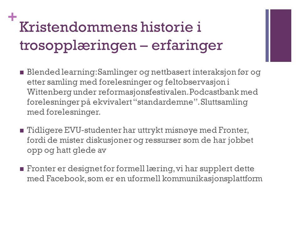 + Kristendommens historie i trosopplæringen – erfaringer Blended learning: Samlinger og nettbasert interaksjon før og etter samling med forelesninger