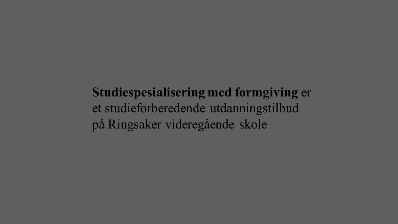 Studiespesialisering med formgiving er et studieforberedende utdanningstilbud på Ringsaker videregående skole