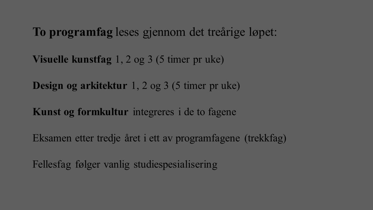 SSP - FO Hvert årskurs har 35 timer hvorav 10 timer på Vg1, 15 timer på Vg2 og 20 timer på Vg3 er timer til programfag innen formgiving.