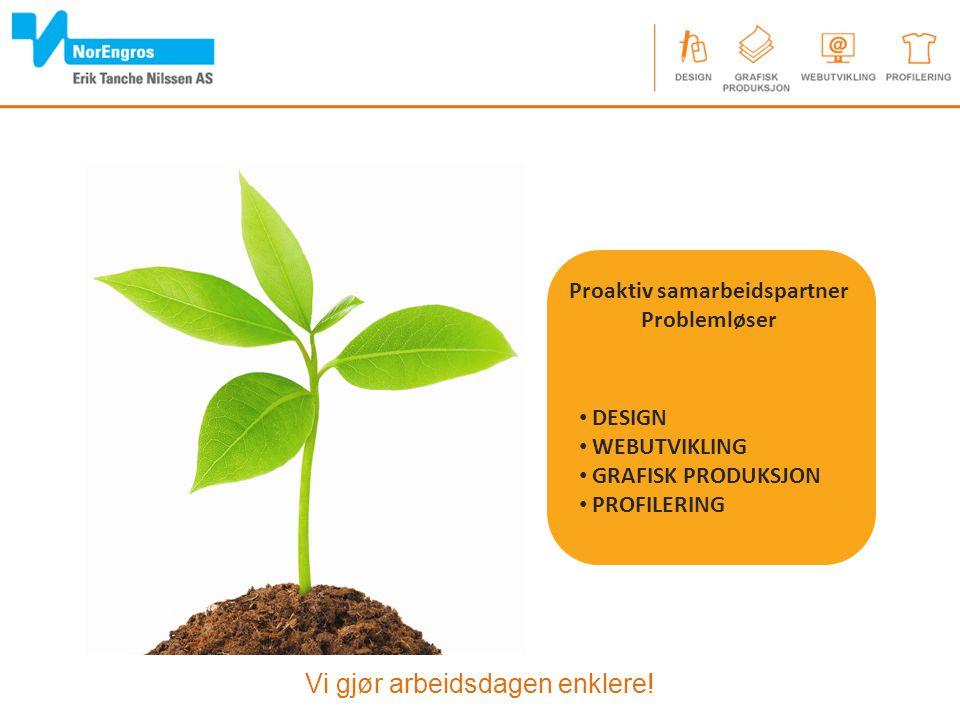 Vi gjør arbeidsdagen enklere! Grafisk design Webdesign Tekst Foto Ideutvikling Design