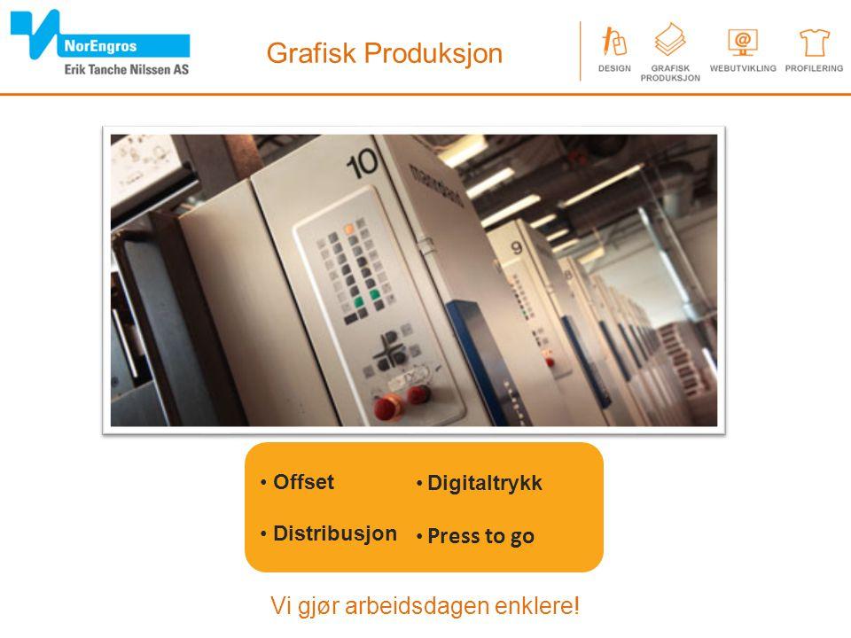 Vi gjør arbeidsdagen enklere! Grafisk Produksjon Offset Distribusjon Digitaltrykk Press to go
