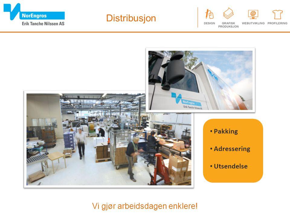 Vi gjør arbeidsdagen enklere! Distribusjon Pakking Adressering Utsendelse