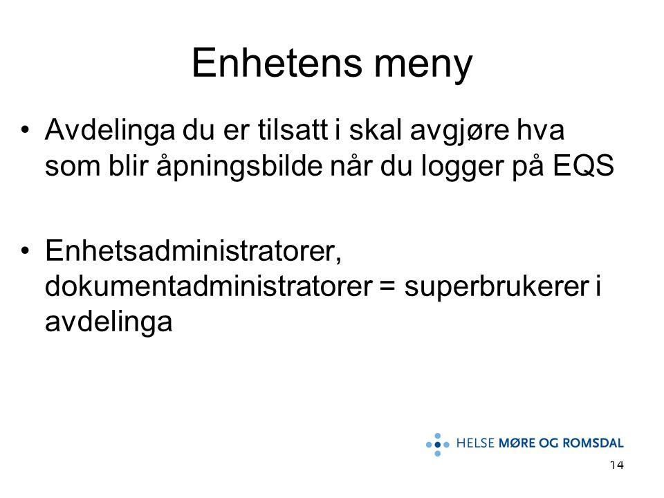 14 Avdelinga du er tilsatt i skal avgjøre hva som blir åpningsbilde når du logger på EQS Enhetsadministratorer, dokumentadministratorer = superbrukere