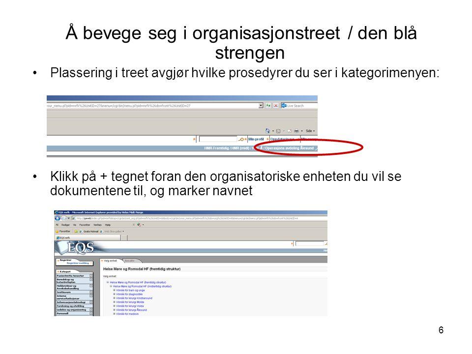 6 Å bevege seg i organisasjonstreet / den blå strengen Plassering i treet avgjør hvilke prosedyrer du ser i kategorimenyen: Klikk på + tegnet foran de