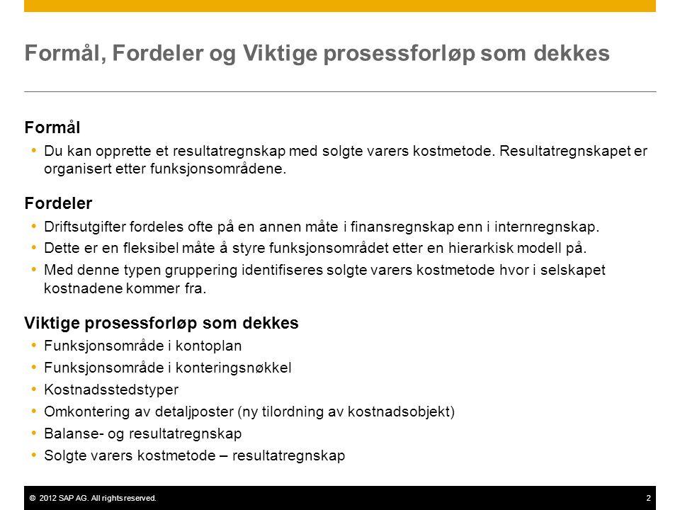 ©2012 SAP AG. All rights reserved.2 Formål, Fordeler og Viktige prosessforløp som dekkes Formål  Du kan opprette et resultatregnskap med solgte varer
