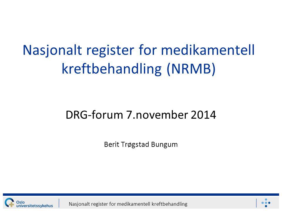 Nasjonalt register for medikamentell kreftbehandling Nasjonalt register for medikamentell kreftbehandling (NRMB) DRG-forum 7.november 2014 Berit Trøgs