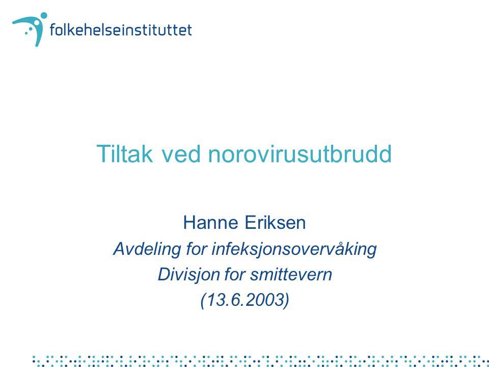 Tiltak ved norovirusutbrudd Hanne Eriksen Avdeling for infeksjonsovervåking Divisjon for smittevern (13.6.2003)