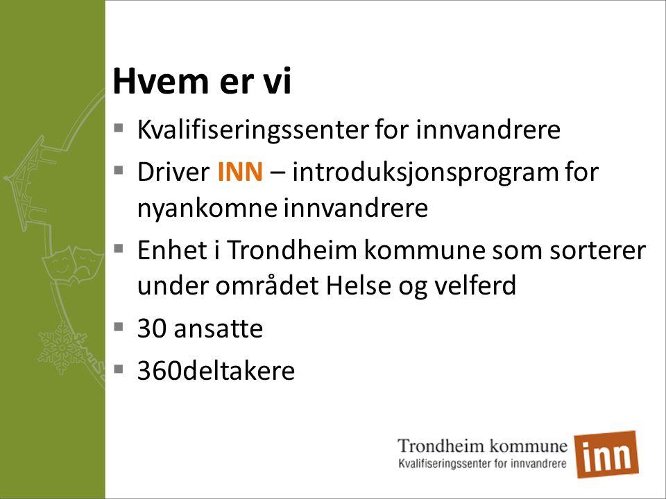 Hvem er vi  Kvalifiseringssenter for innvandrere  Driver INN – introduksjonsprogram for nyankomne innvandrere  Enhet i Trondheim kommune som sorter
