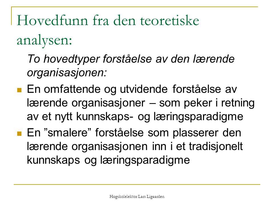 Høgskolelektor Lars Ligaarden Hovedfunn fra den teoretiske analysen: To hovedtyper forståelse av den lærende organisasjonen: En omfattende og utvidend