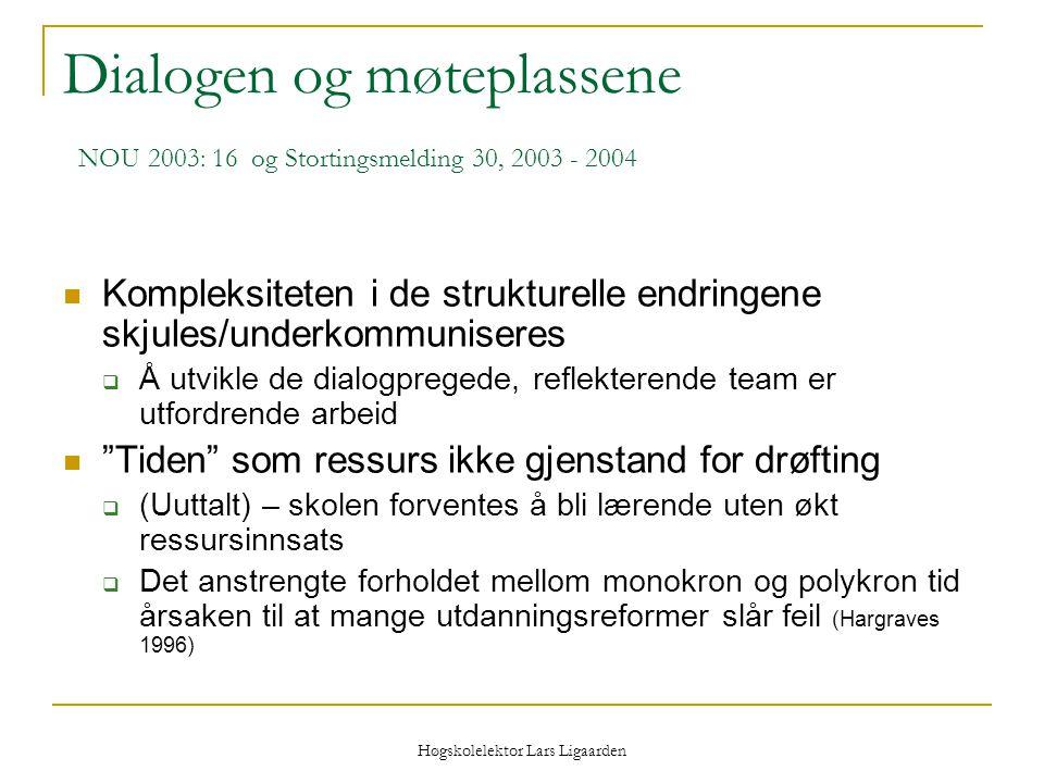 Høgskolelektor Lars Ligaarden Dialogen og møteplassene NOU 2003: 16 og Stortingsmelding 30, 2003 - 2004 Kompleksiteten i de strukturelle endringene sk
