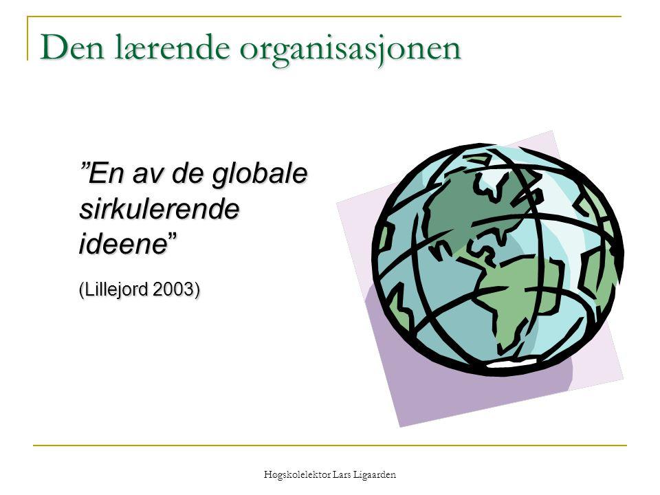 """Høgskolelektor Lars Ligaarden Den lærende organisasjonen """"En av de globale sirkulerende ideene"""" (Lillejord 2003)"""