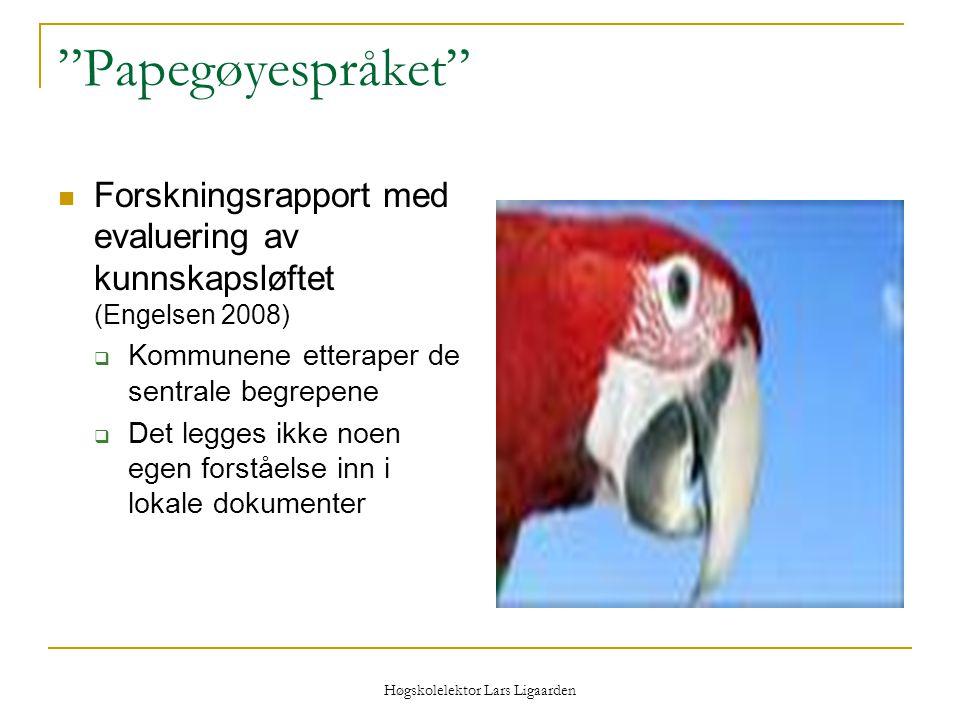 """Høgskolelektor Lars Ligaarden """"Papegøyespråket"""" Forskningsrapport med evaluering av kunnskapsløftet (Engelsen 2008)  Kommunene etteraper de sentrale"""