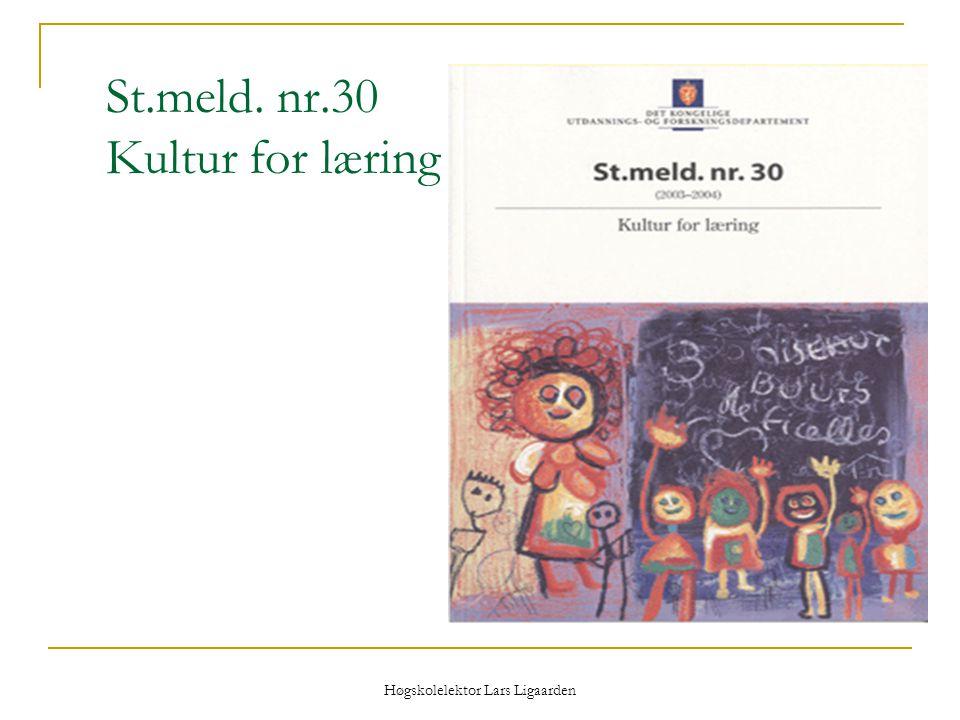 Høgskolelektor Lars Ligaarden St.meld. nr.30 Kultur for læring