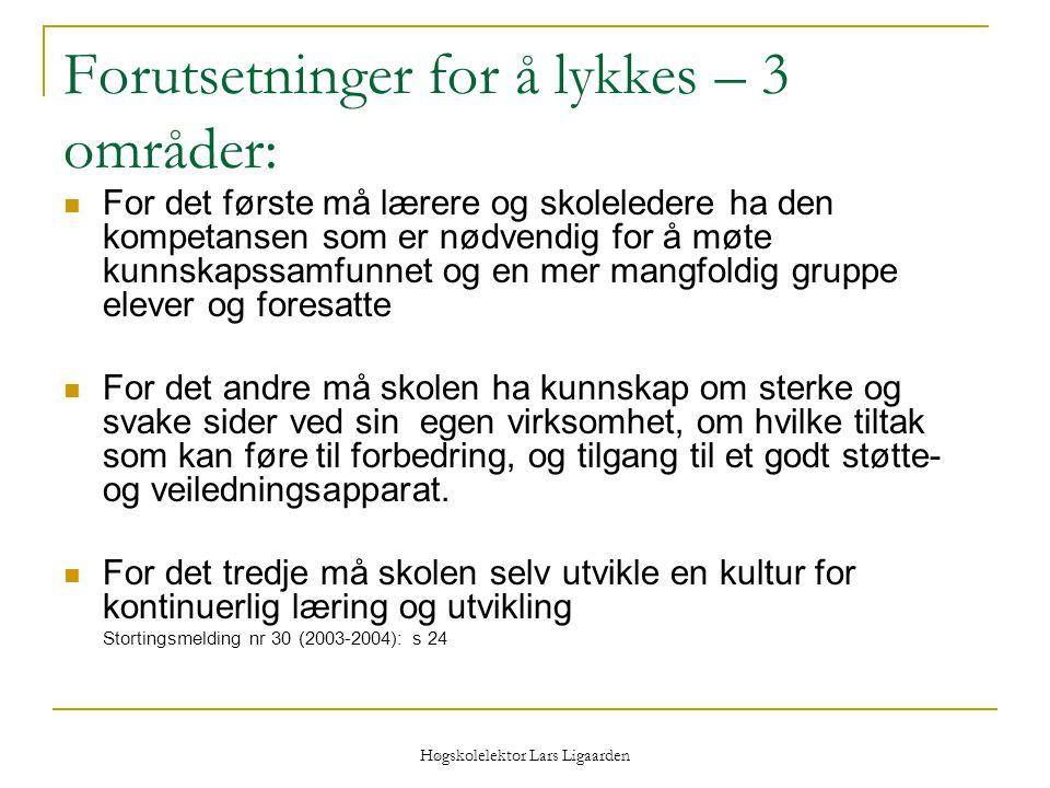 Høgskolelektor Lars Ligaarden Forutsetninger for å lykkes – 3 områder: For det første må lærere og skoleledere ha den kompetansen som er nødvendig for
